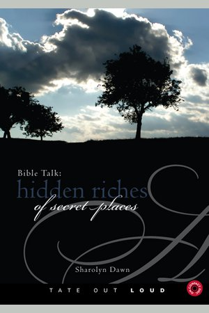 Bible Talk: Hidden Riches of Secret Places