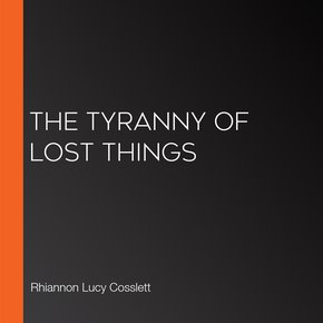 The Tyranny Of Lost Things thumbnail