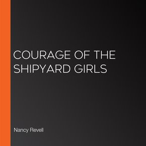 Courage Of The Shipyard Girls thumbnail