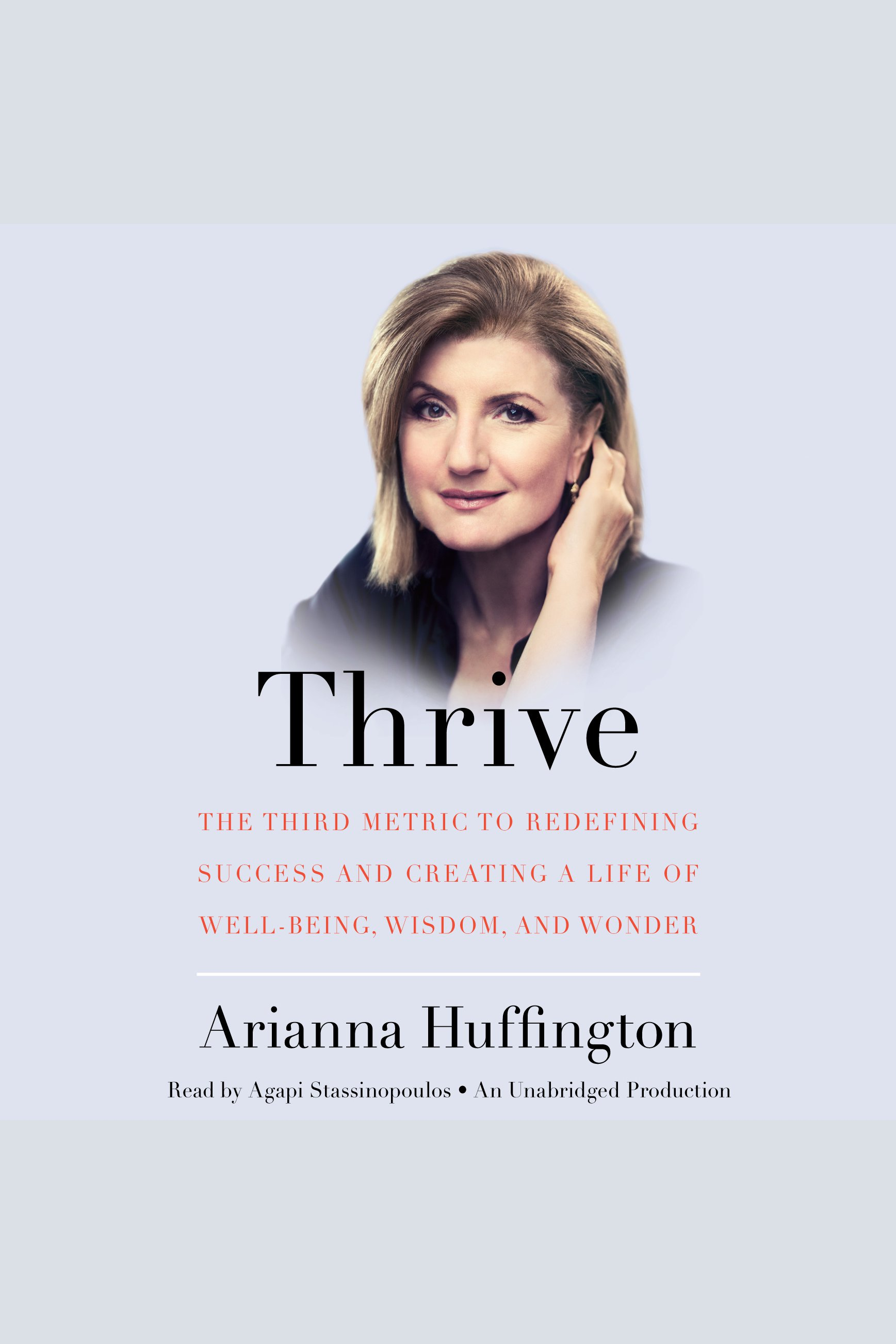 Thrive:The Third Metric to Redefining Success and Creating a Life of Well-Being, Wisdom, and Wonder