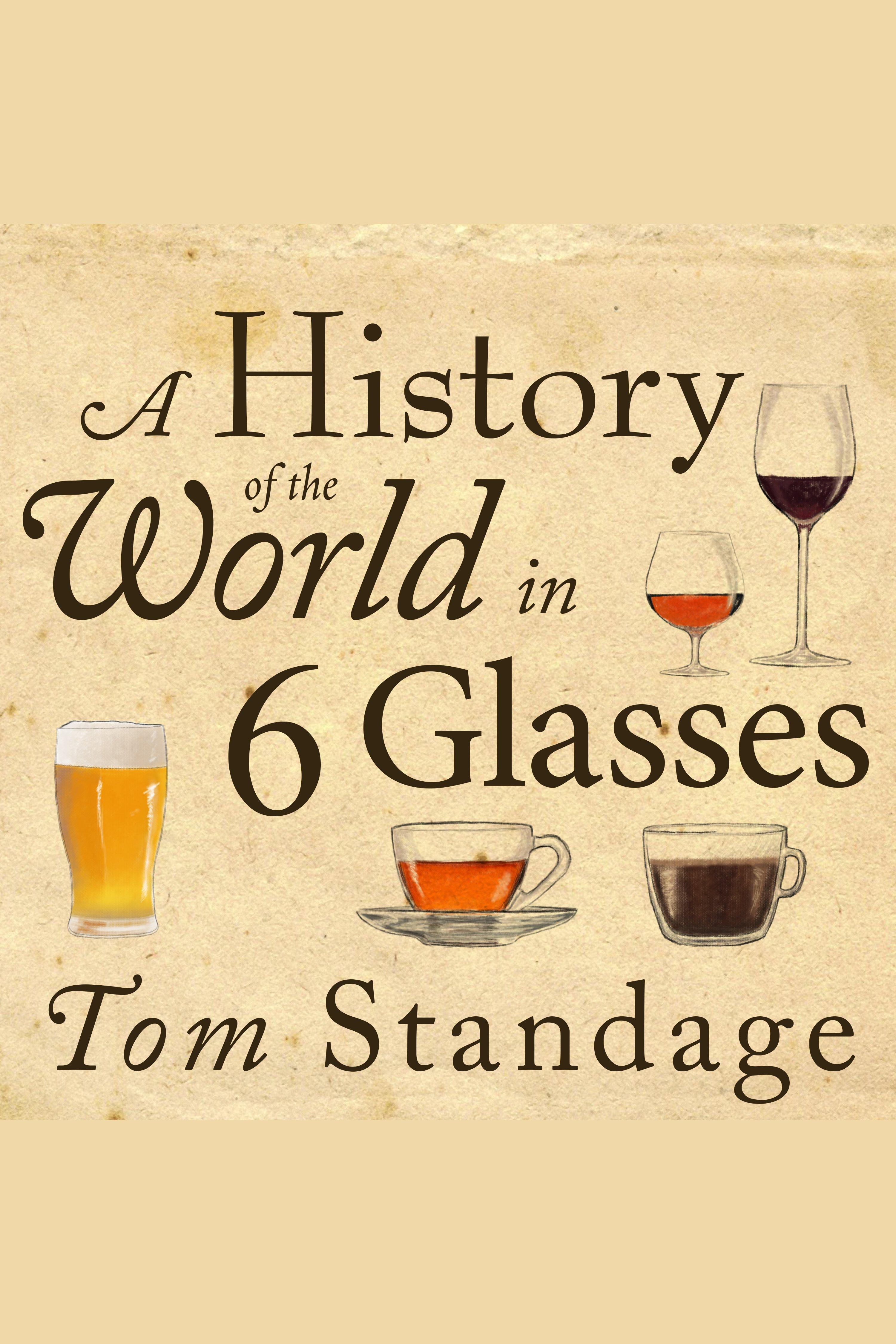 Esta es la portada del audiolibro History of the World in 6 Glasses, A