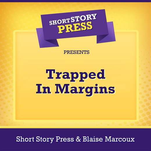 Short Story Press Presents Trapped In Margins