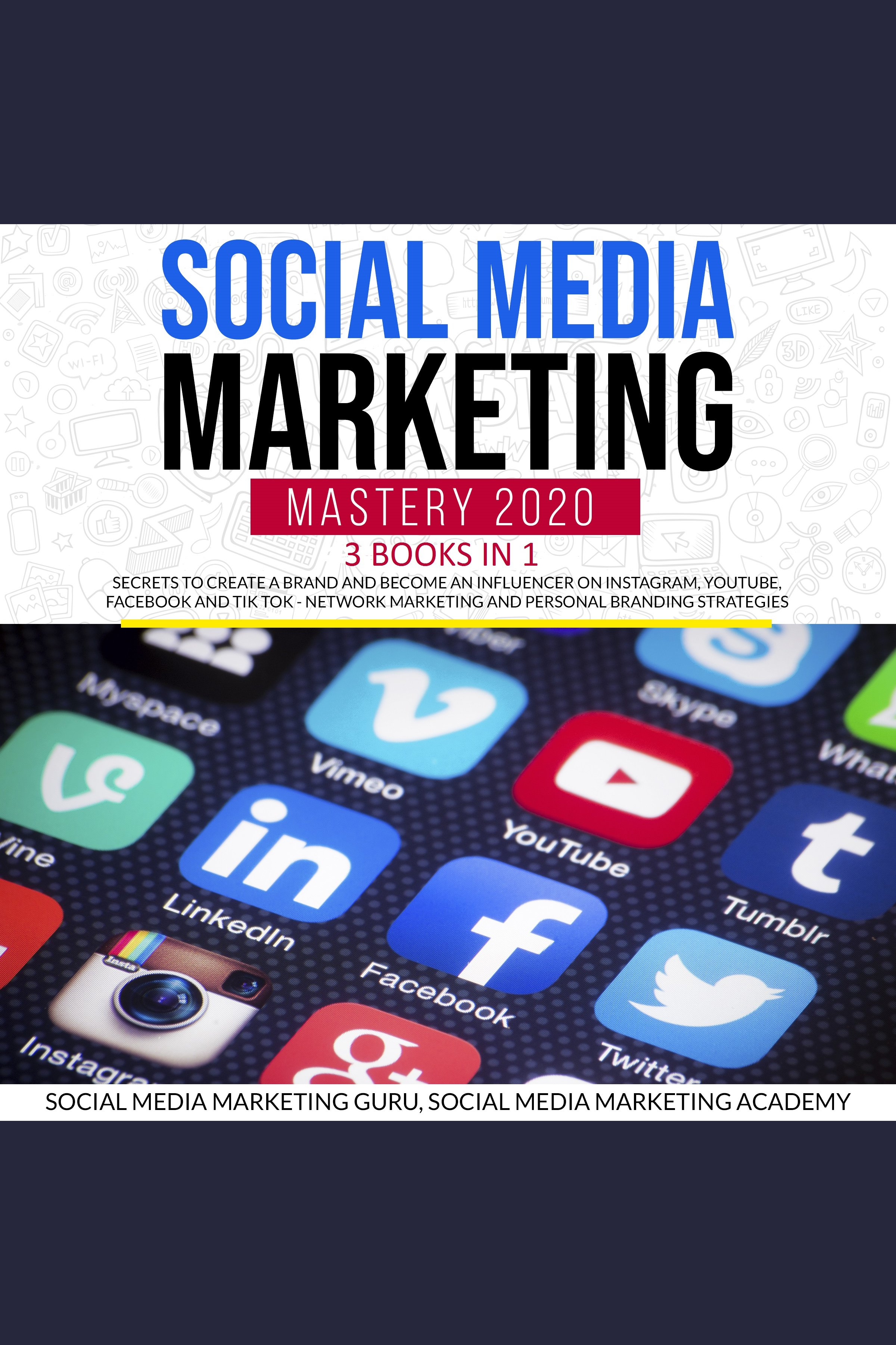 Esta es la portada del audiolibro Social Media Marketing Mastery 2020 3 Books in 1: Secrets to create a Brand and become an Influencer on Instagram, Youtube, Facebook and Tik Tok - Network Marketing and Personal Branding Strategies