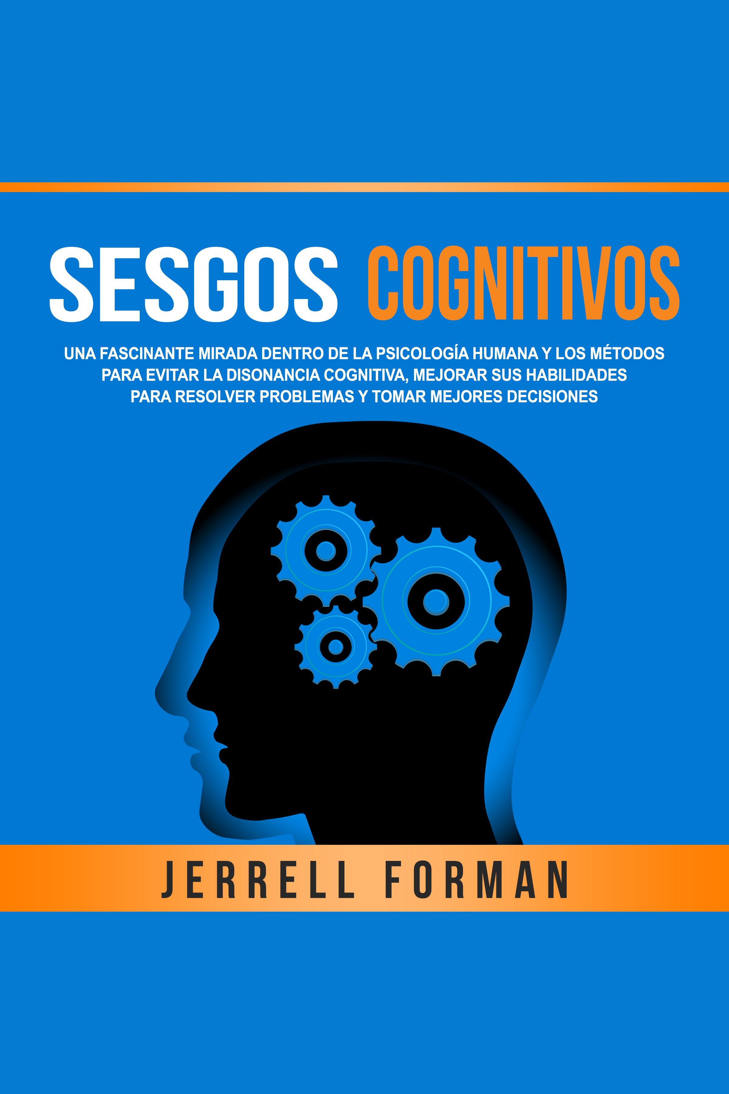 Esta es la portada del audiolibro Sesgos Cognitivos: Una Fascinante Mirada dentro de la Psicología Humana y los Métodos para Evitar la Disonancia Cognitiva, Mejorar sus Habilidades para Resolver Problemas y Tomar Mejores Decisiones