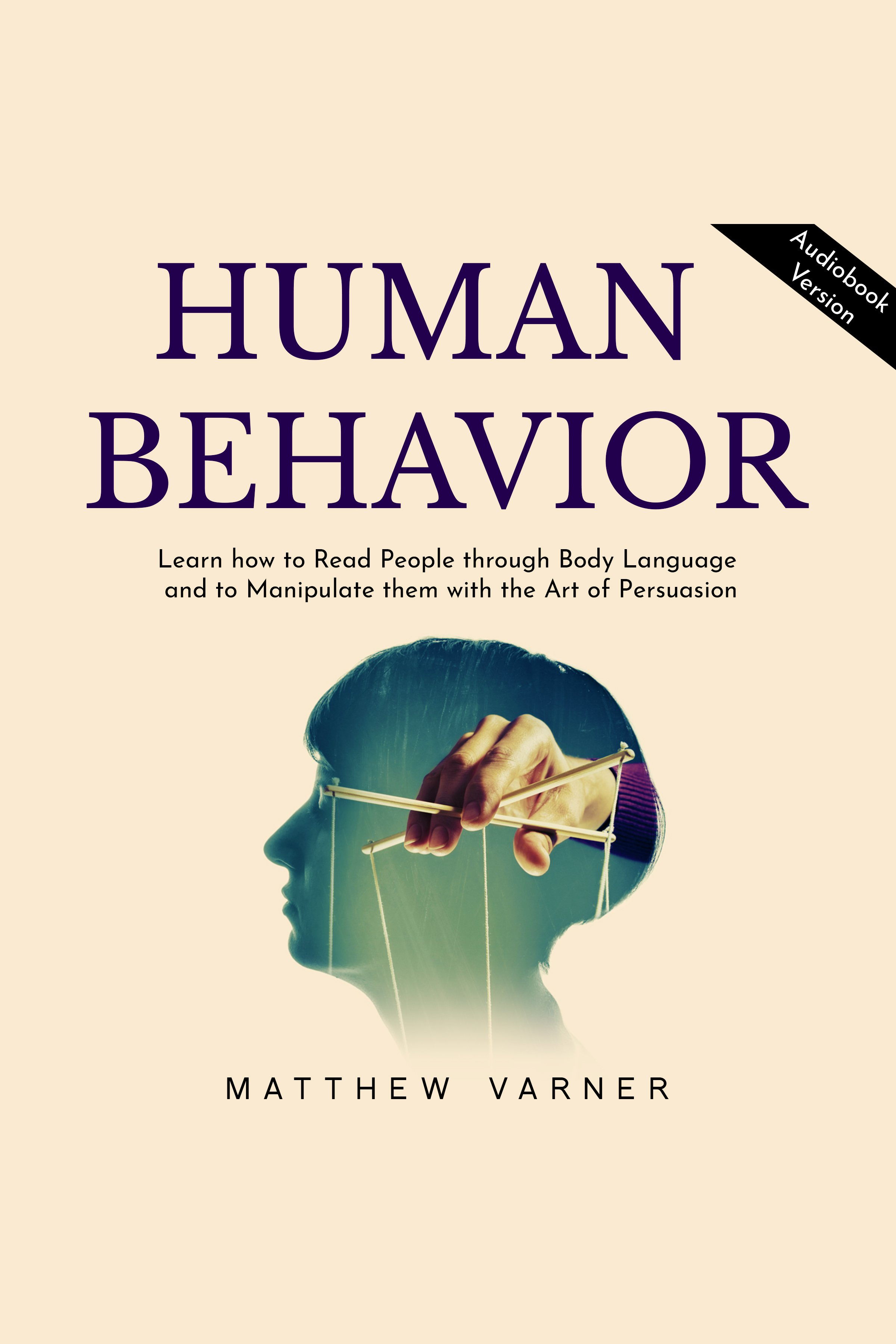 Esta es la portada del audiolibro HUMAN BEHAVIOR: Learn how to Read People through Body Language and to Manipulate them with the Art of Persuasion
