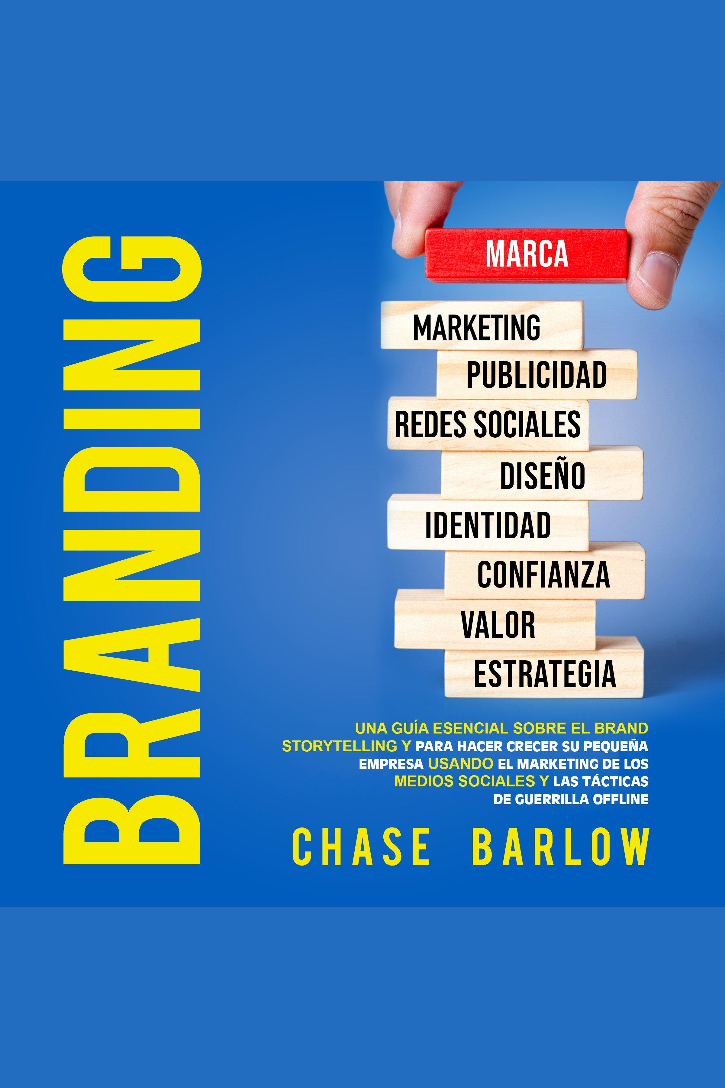 Esta es la portada del audiolibro Branding: Una guía esencial sobre el brand storytelling y para hacer crecer su pequeña empresa usando el marketing de los medios sociales y las tácticas de guerrilla offline