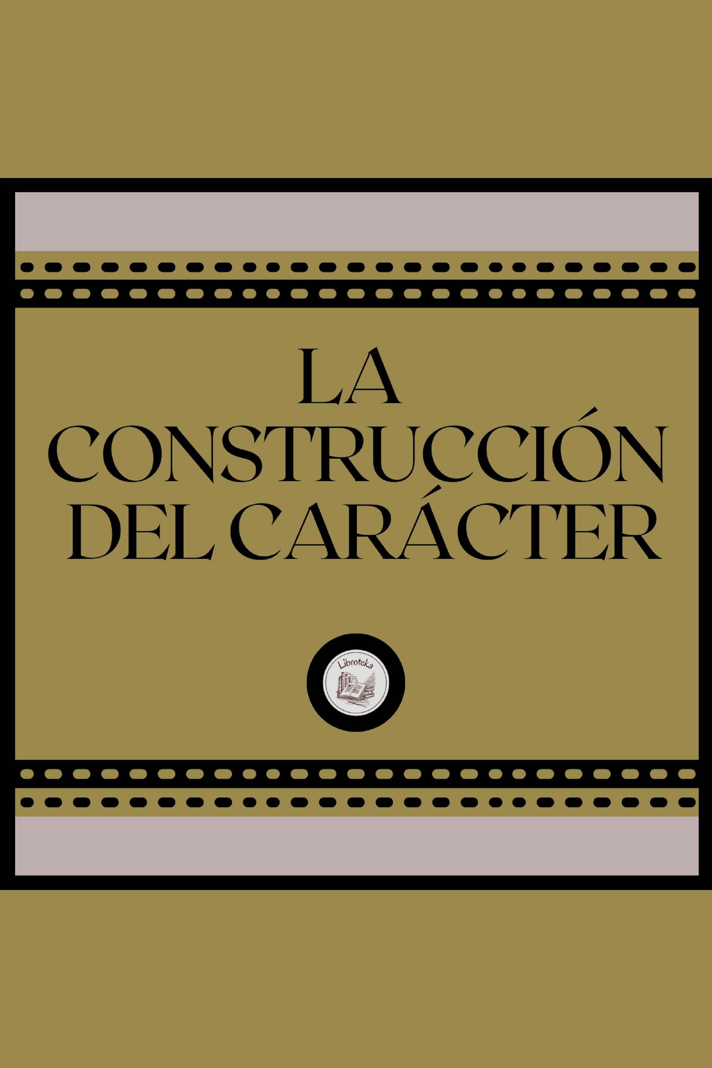 Esta es la portada del audiolibro La Construcción del Carácter