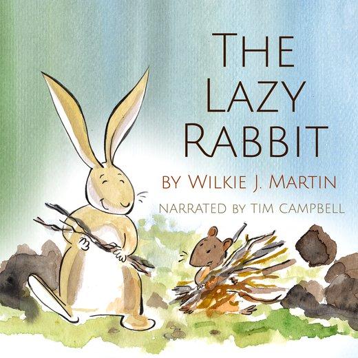 The Lazy Rabbit by Wilkie J. Martin