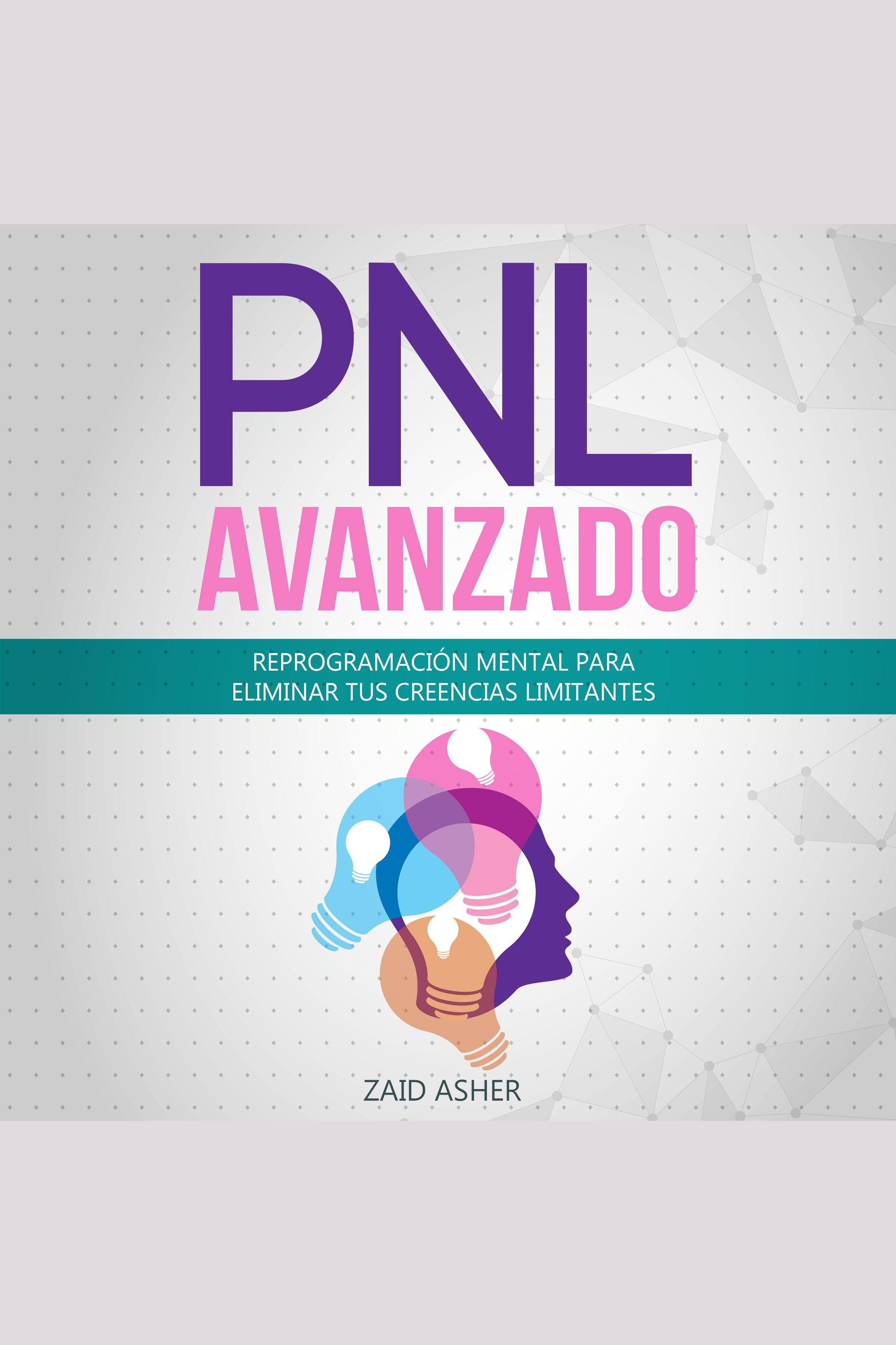 Esta es la portada del audiolibro PNL Avanzado: Reprogramación Mental para Eliminar tus Creencias Limitantes (La ciencia del desarrollo Personal-PNL nº 2)