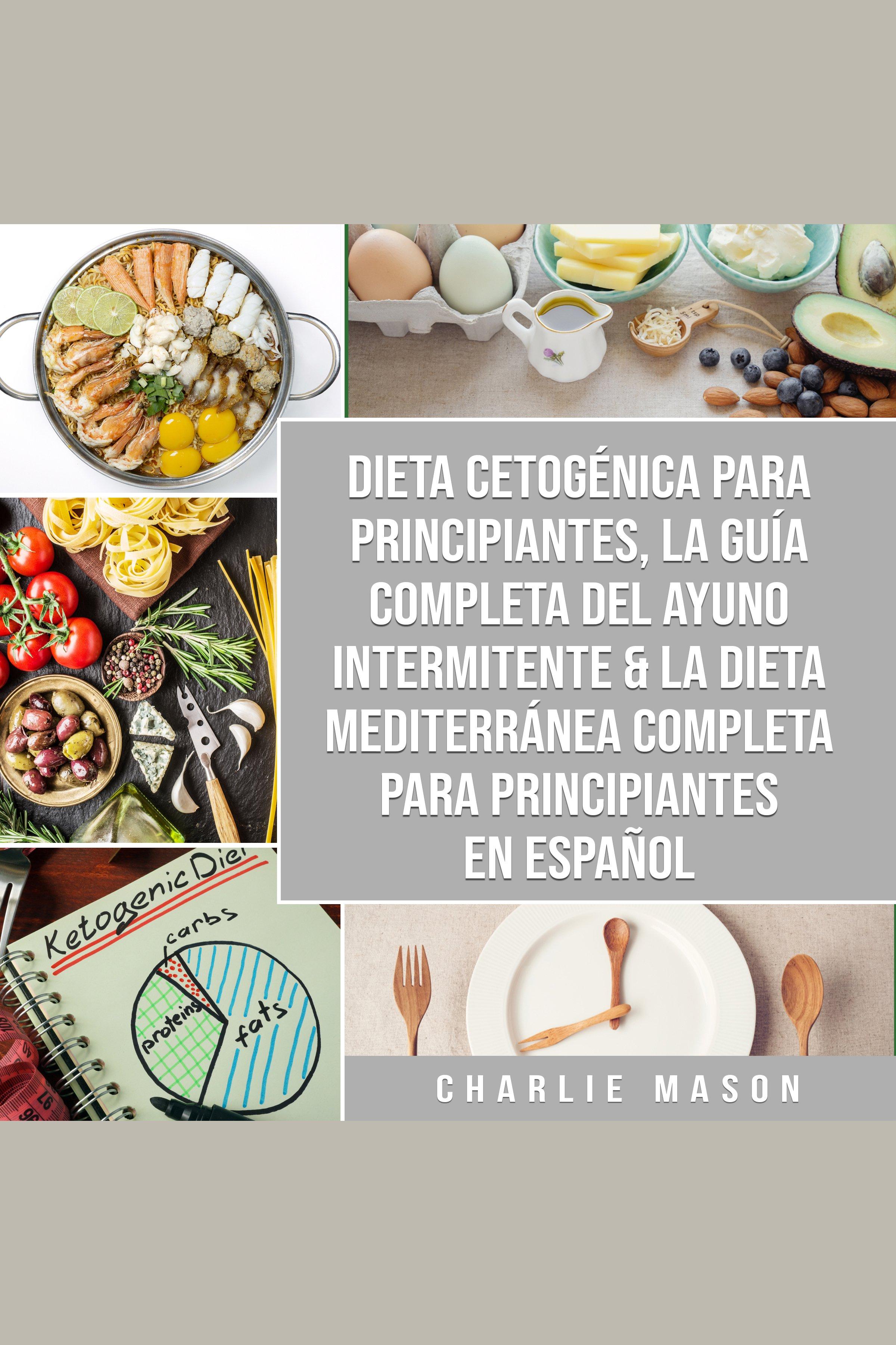 Esta es la portada del audiolibro Dieta cetogénica para principiantes, La guía completa del ayuno intermitente & La Dieta Mediterránea Completa para Principiantes En Español