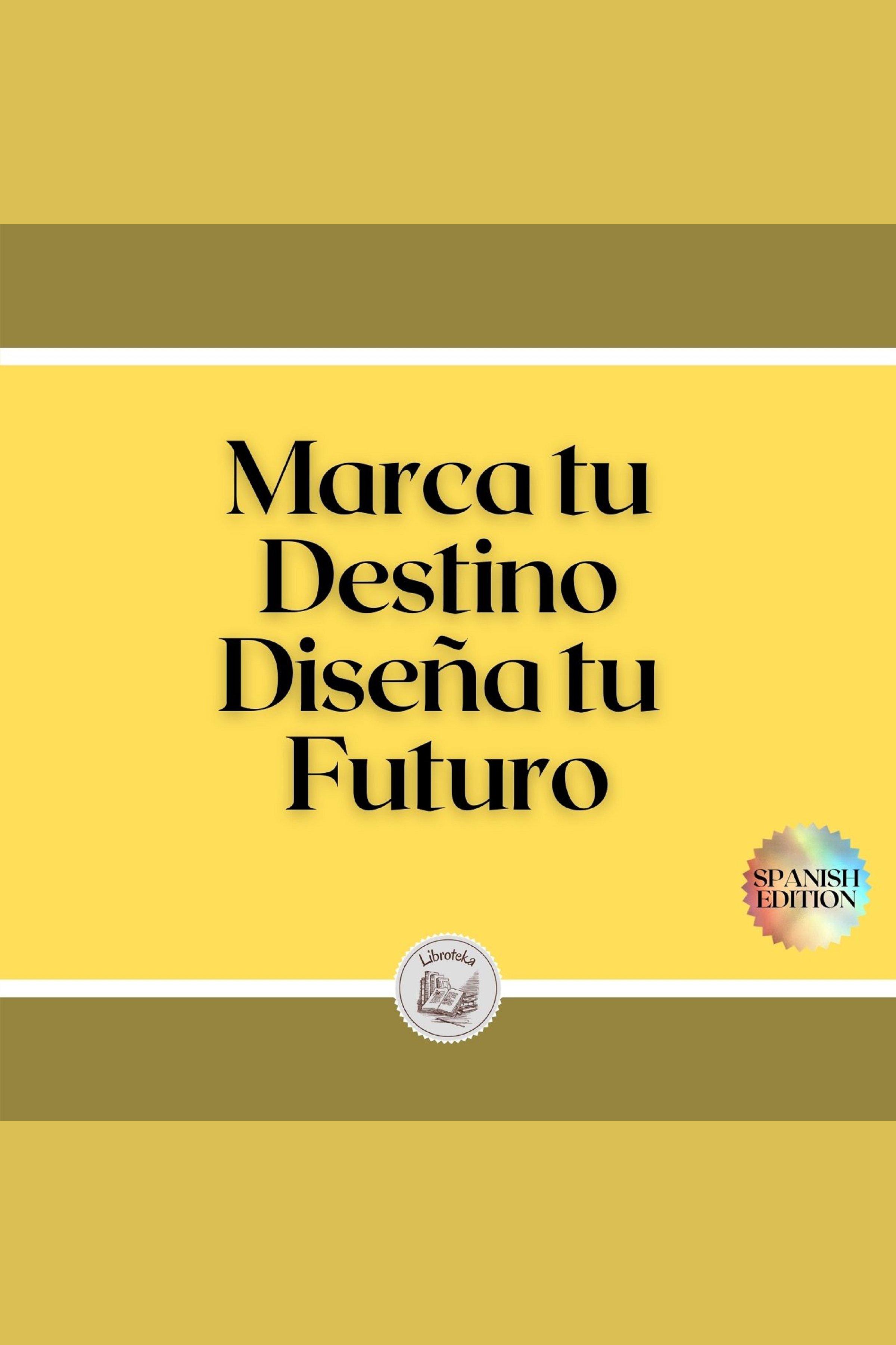 Esta es la portada del audiolibro Marca tu Destino: Diseña tu Futuro