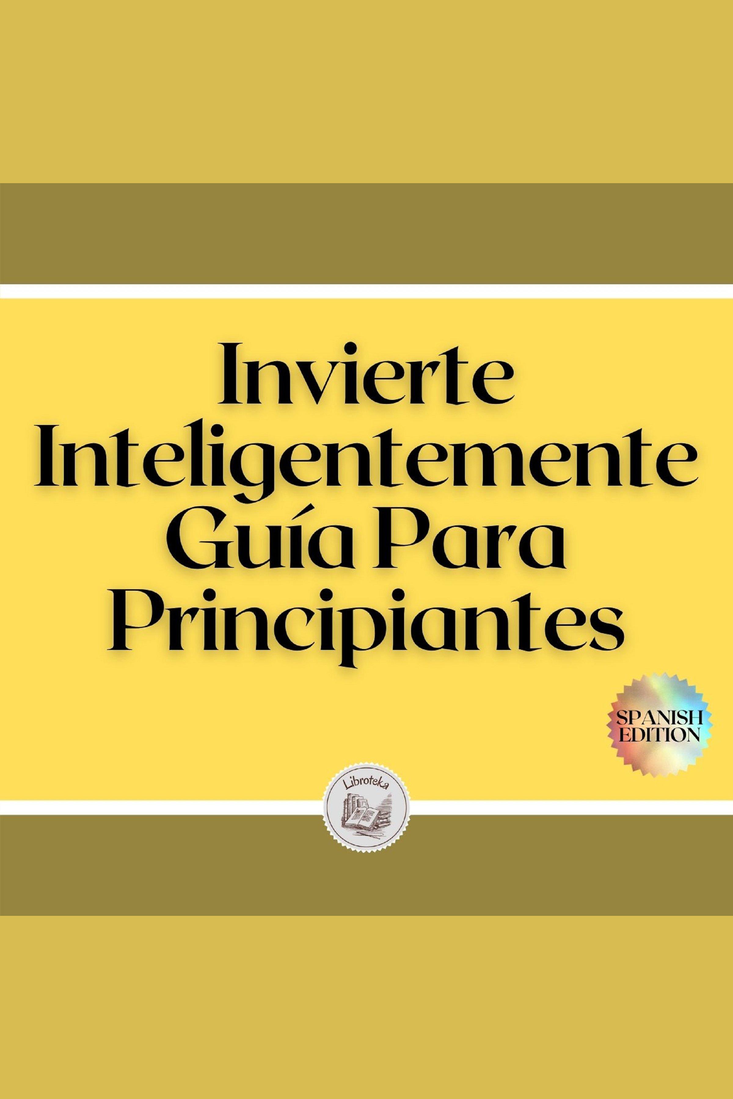 Esta es la portada del audiolibro Invierte Inteligentemente: Guía Para Principiantes