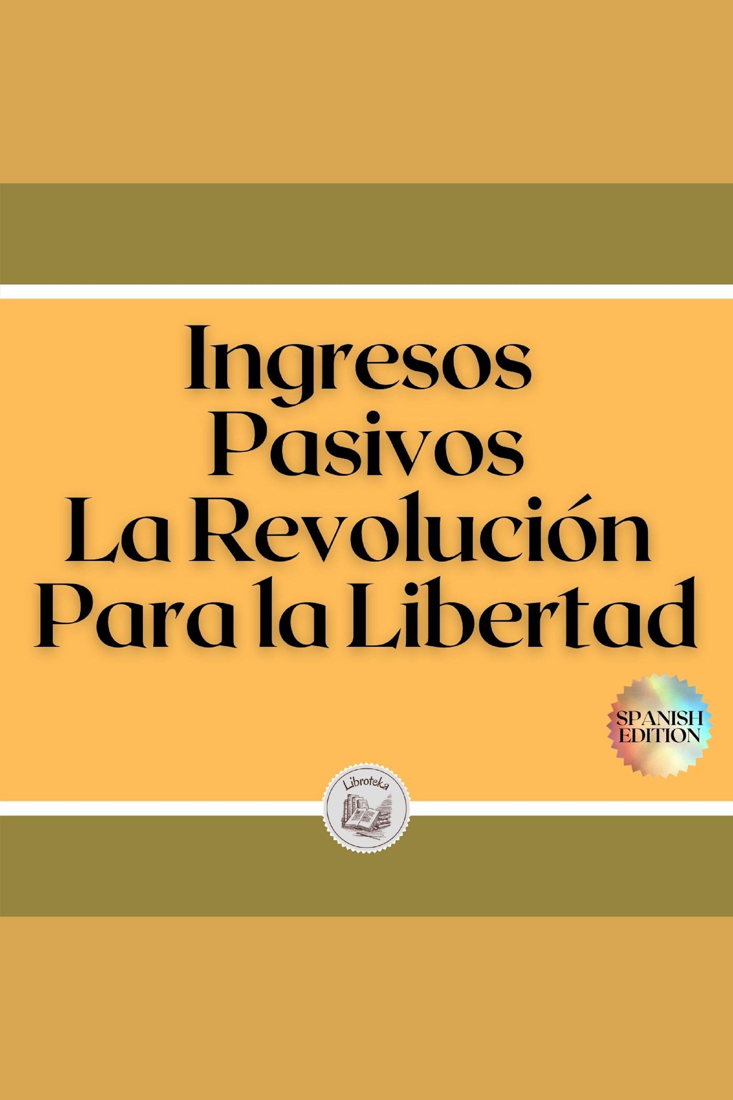 Esta es la portada del audiolibro Ingresos Pasivos: La Revolución Para la Libertad