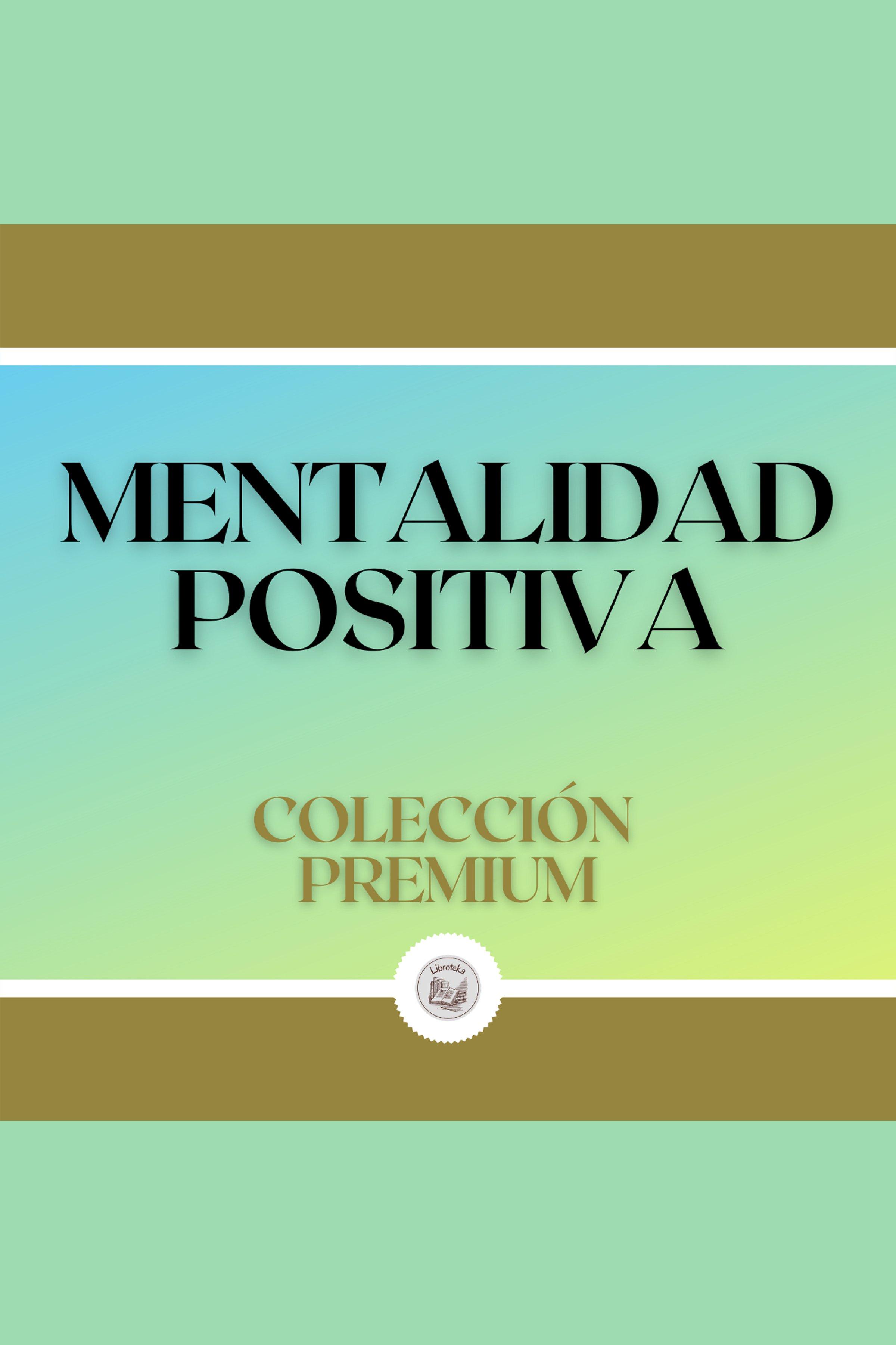 Esta es la portada del audiolibro Mentalidad Positiva: Colección Premium (3 Libros)
