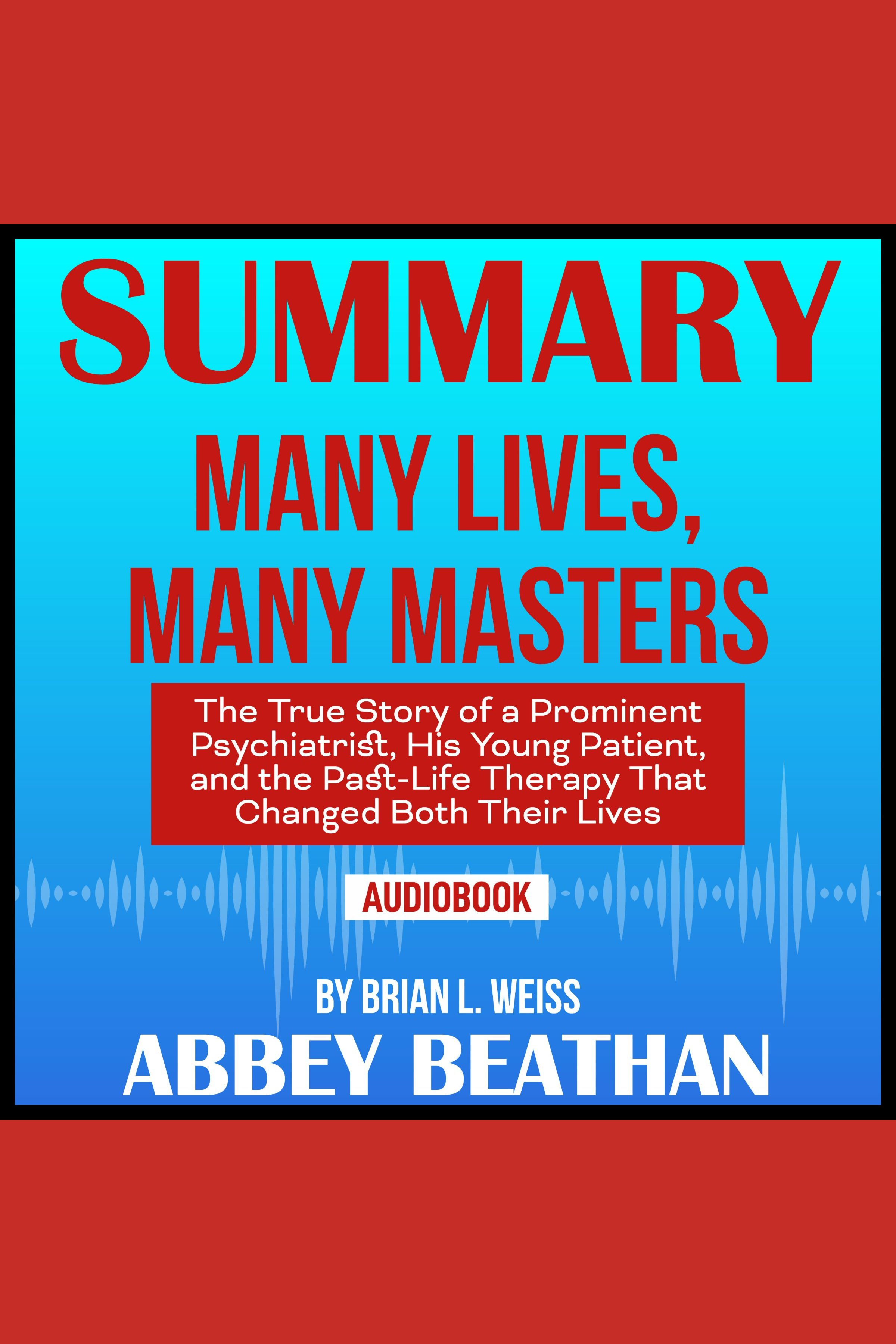 Esta es la portada del audiolibro Summary of Many Lives, Many Masters: The True Story of a Prominent Psychiatrist, His Young Patient, and the Past-Life Therapy That Changed Both Their Lives by Brian L. Weiss