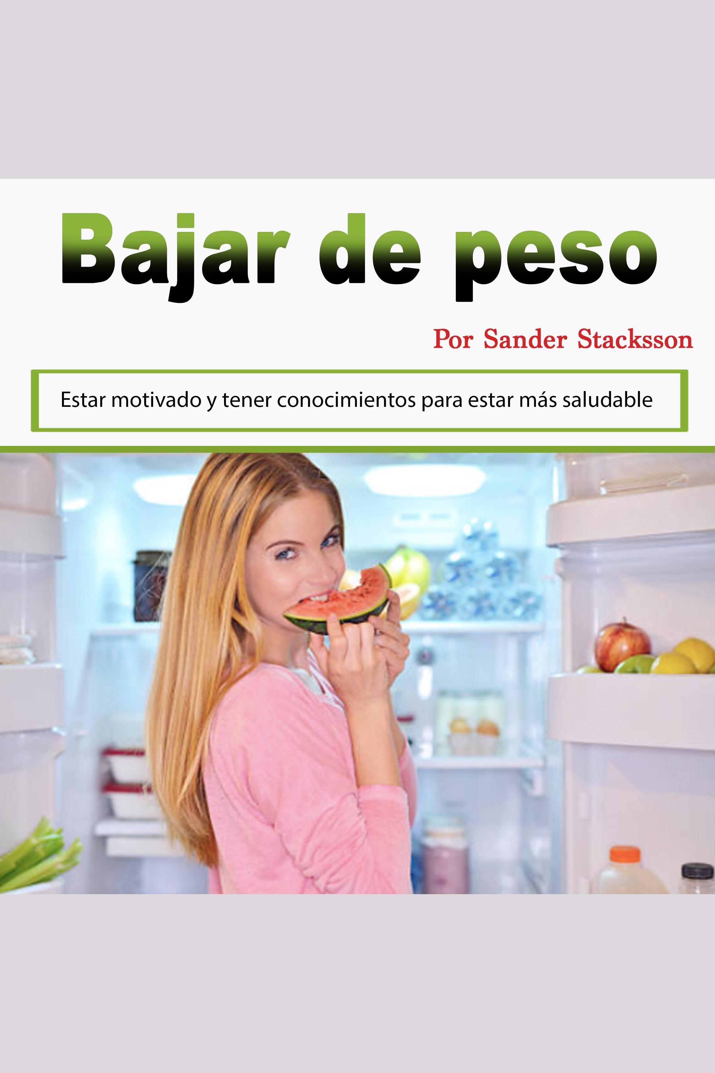 Esta es la portada del audiolibro Bajar de peso: Estar motivado y tener conocimientos para estar más saludable (Spanish Edition)