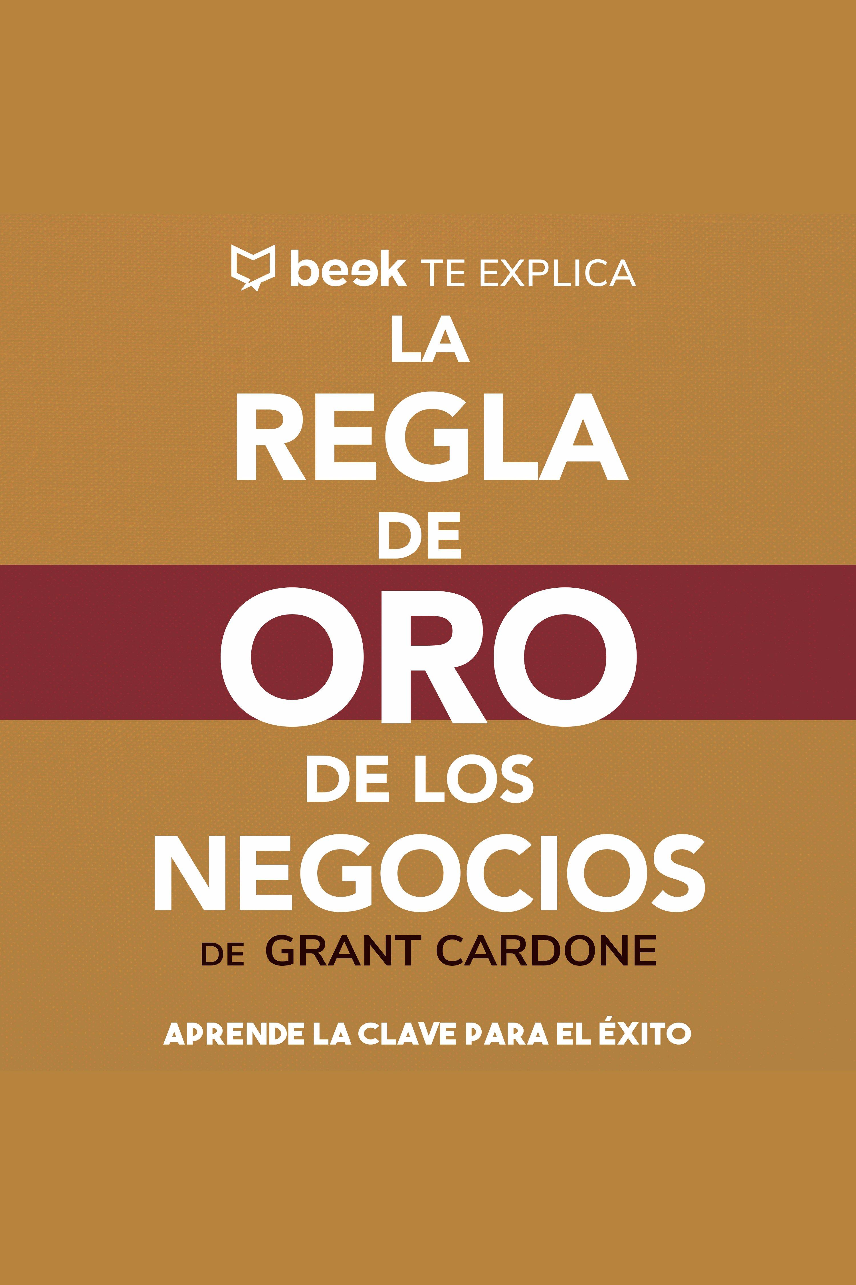 Esta es la portada del audiolibro La regla de oro de los negocios… Beek te explica