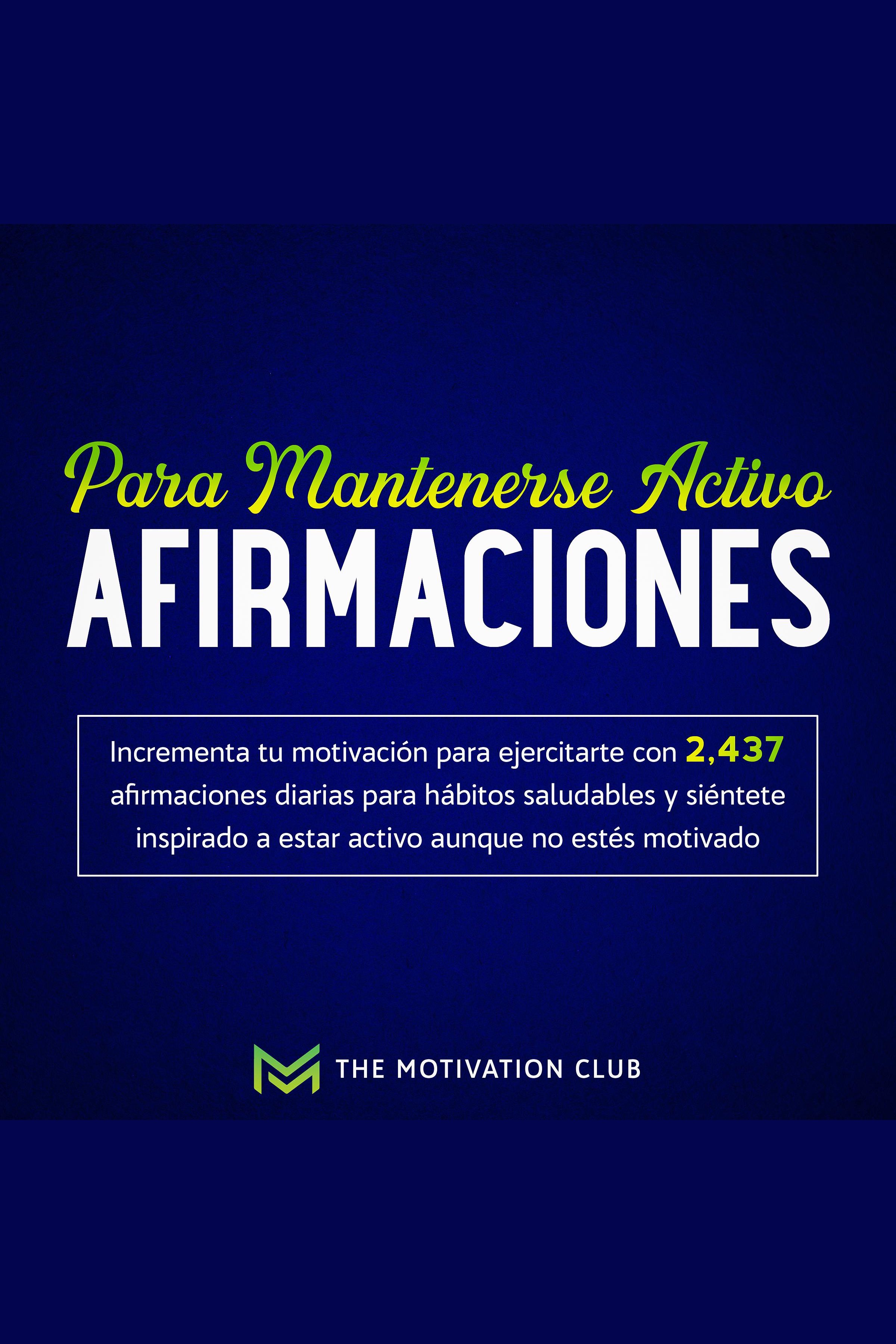Esta es la portada del audiolibro Afirmaciones para mantenerse activo Incrementa tu motivación para ejercitarte con 2,437 afirmaciones diarias para hábitos saludables y siéntete inspirado a estar activo aunque no estés motivado