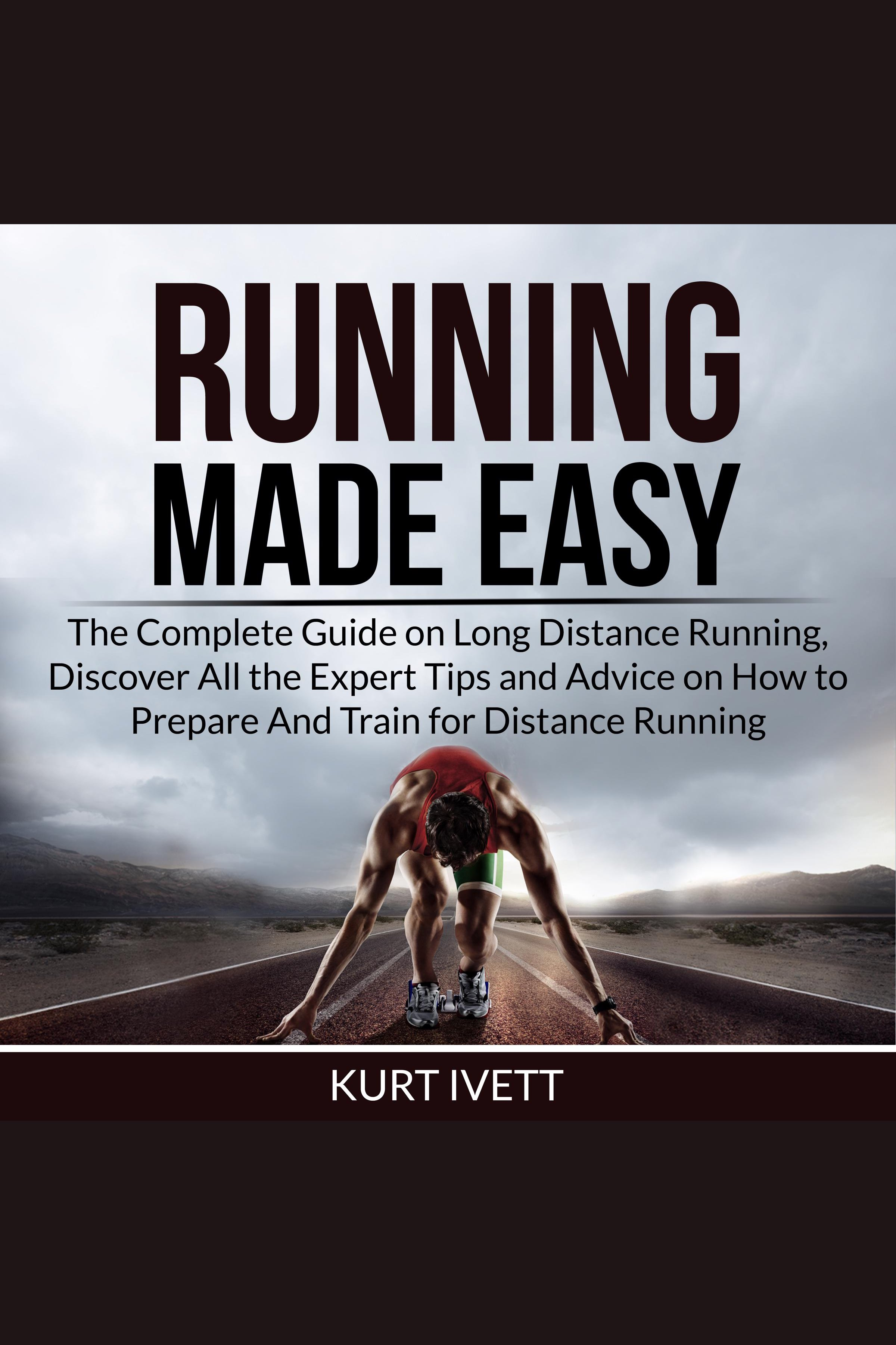 Esta es la portada del audiolibro Running Made Easy: The Complete Guide on Long Distance Running, Discover All the Expert Tips and Advice on How to Prepare And Train for Distance Running