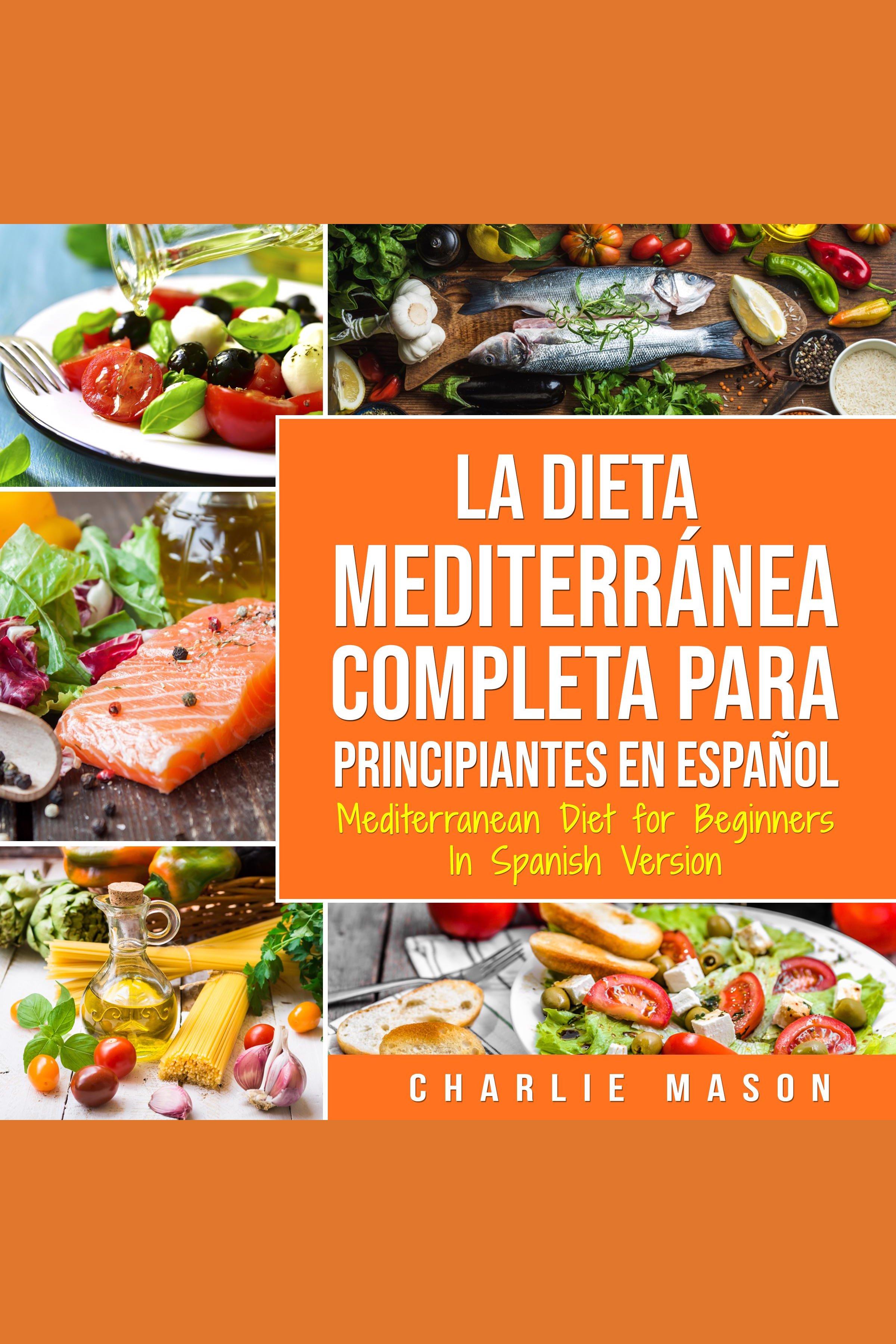 Esta es la portada del audiolibro La Dieta Mediterránea Completa para Principiantes En español / Mediterranean Diet for Beginners In Spanish Version (Spanish Edition)