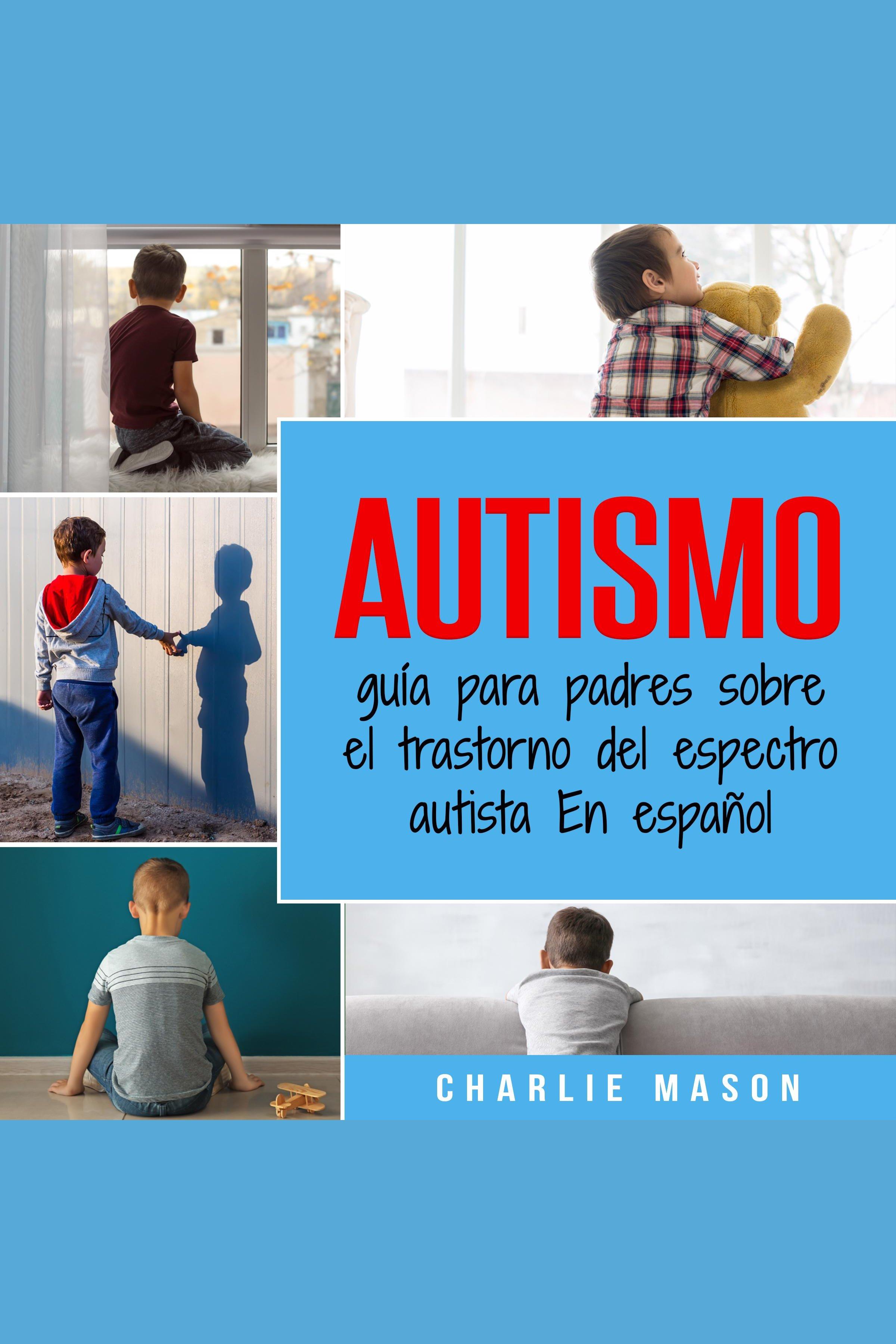 Esta es la portada del audiolibro Autismo: guía para padres sobre el trastorno del espectro autista En español (Spanish Edition)