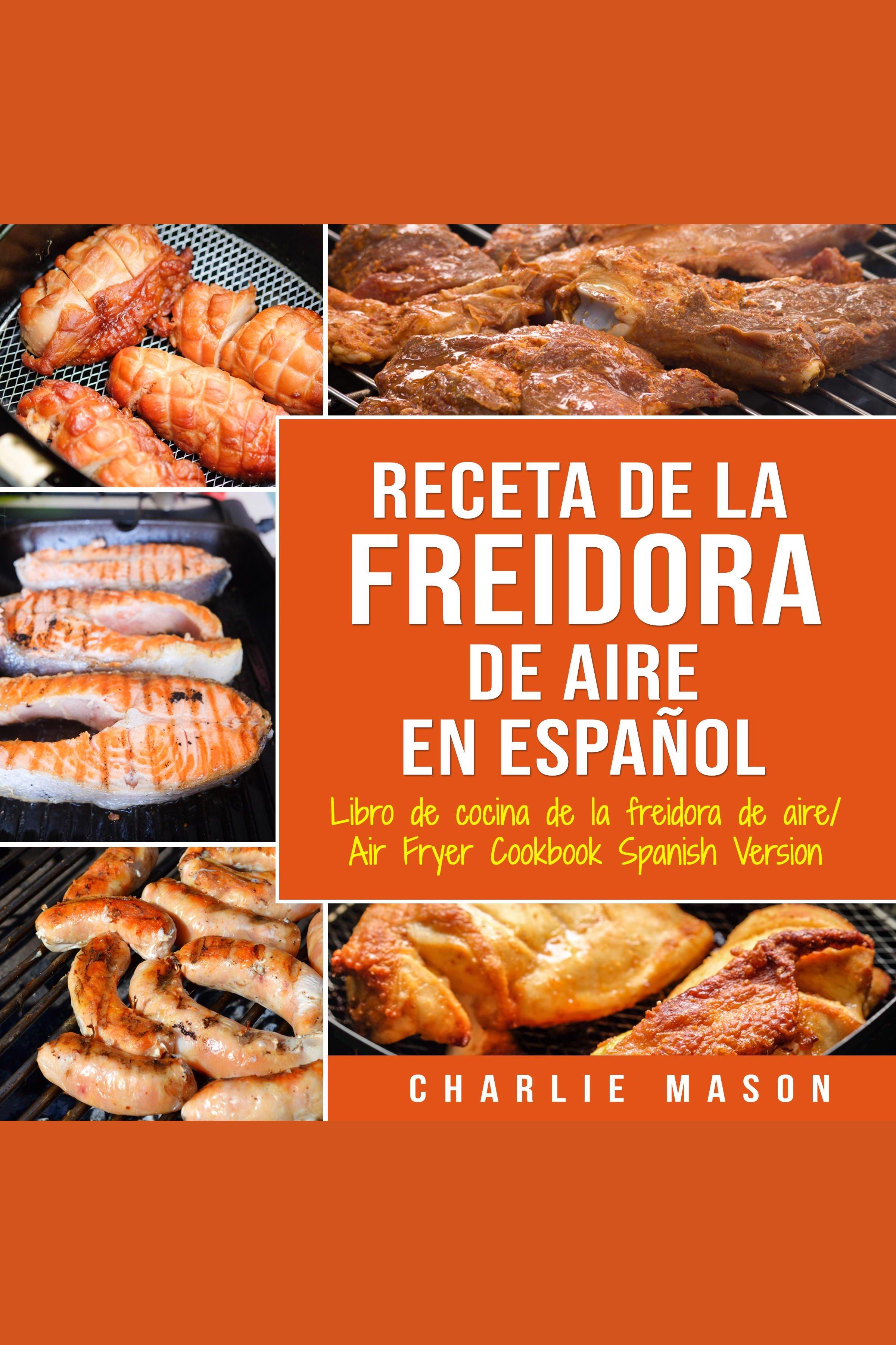 Esta es la portada del audiolibro Recetas de Cocina con Freidora de Aire En Español/ Air Fryer Cookbook Recipes In Spanish
